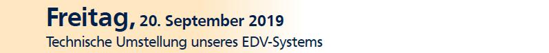 Freitag, 20.09.2019 - Technische Umstellung unseres EDV-Systems